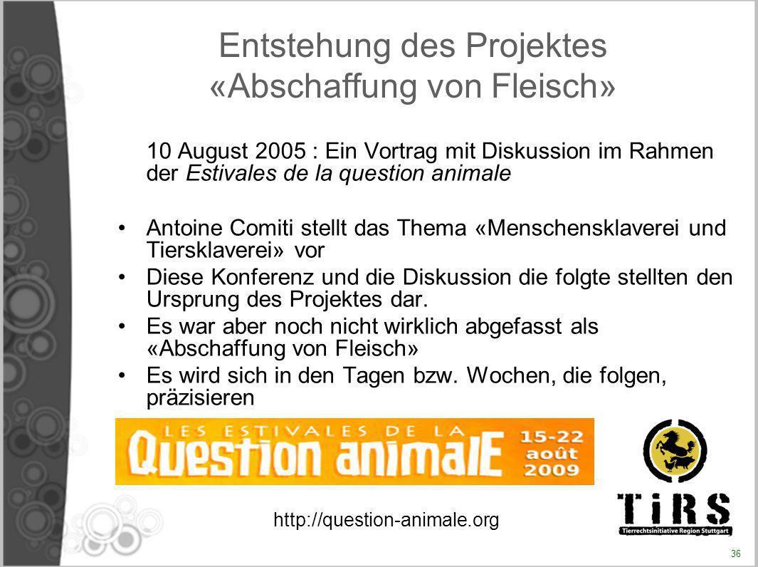 Entstehung des Projektes «Abschaffung von Fleisch» 10 August 2005 : Ein Vortrag mit Diskussion im Rahmen der Estivales de la question animale Antoine