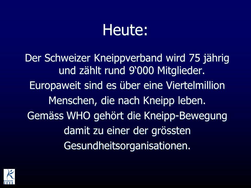 Heute: Der Schweizer Kneippverband wird 75 jährig und zählt rund 9000 Mitglieder. Europaweit sind es über eine Viertelmillion Menschen, die nach Kneip