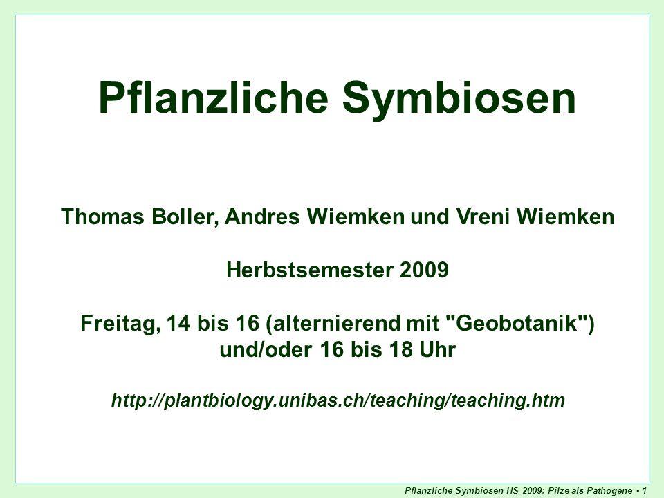 Pflanzliche Symbiosen HS 2009: Pilze als Pathogene - 1 Pflanzliche Symbiosen Thomas Boller, Andres Wiemken und Vreni Wiemken Herbstsemester 2009 Freit