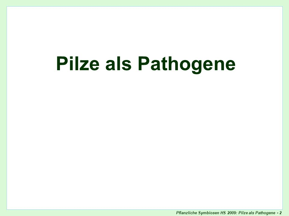 Pflanzliche Symbiosen HS 2009: Pilze als Pathogene - 33 Analyse der Pathogen-Genetik Interpretation Das Pathogen besitzt ein dominantes Avirulenz-Gen Virulenz wird rezessiv vererbt Skript - p.