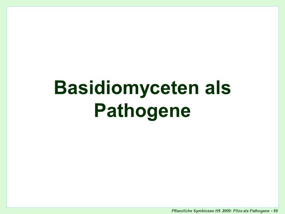 Pflanzliche Symbiosen HS 2009: Pilze als Pathogene - 69 Basidiomyceten als Pathogene