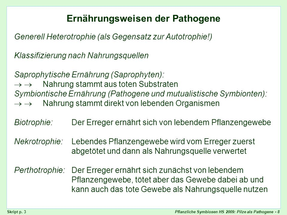 Pflanzliche Symbiosen HS 2009: Pilze als Pathogene - 8 Ernährungsweisen der Pathogene Generell Heterotrophie (als Gegensatz zur Autotrophie!) Ernährun