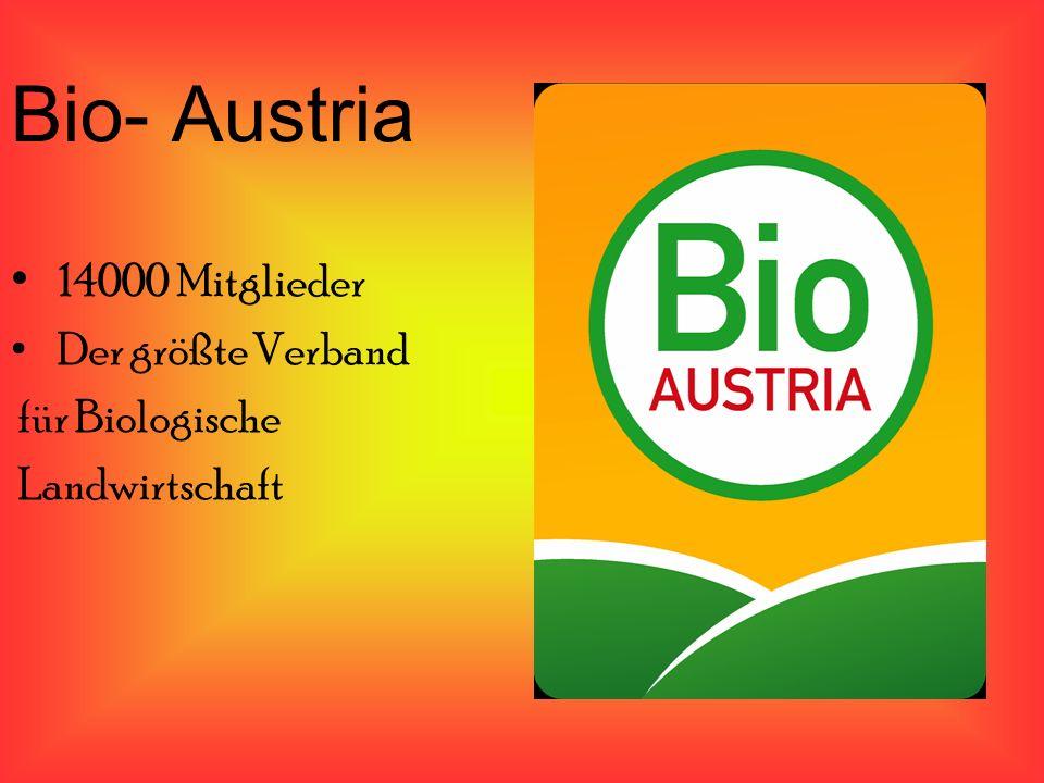 Bio- Austria 14000 Mitglieder Der größte Verband für Biologische Landwirtschaft