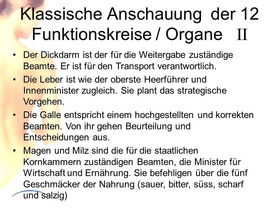 Klassische Anschauung der 12 Funktionskreise / Organe II Der Dickdarm ist der für die Weitergabe zuständige Beamte. Er ist für den Transport verantwor