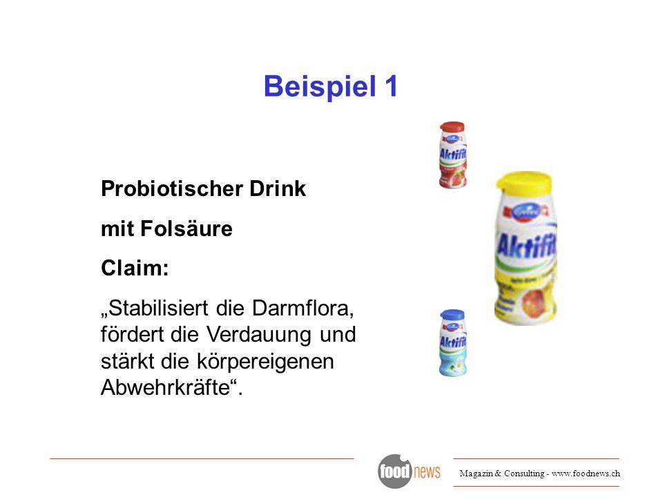 Magazin & Consulting - www.foodnews.ch Beispiel 1 Probiotischer Drink mit Folsäure Claim: Stabilisiert die Darmflora, fördert die Verdauung und stärkt