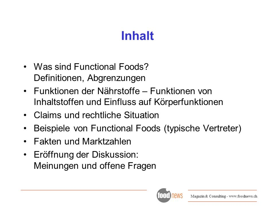 Inhalt Was sind Functional Foods? Definitionen, Abgrenzungen Funktionen der Nährstoffe – Funktionen von Inhaltstoffen und Einfluss auf Körperfunktione
