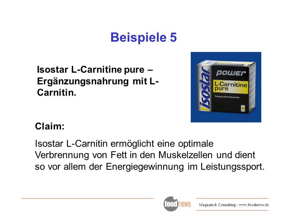Magazin & Consulting - www.foodnews.ch Beispiele 5 Isostar L-Carnitine pure – Ergänzungsnahrung mit L- Carnitin. Claim: Isostar L-Carnitin ermöglicht