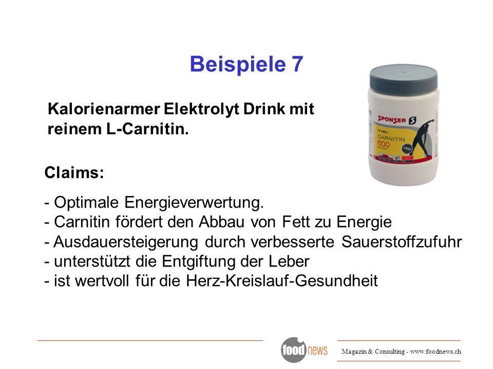 Magazin & Consulting - www.foodnews.ch Beispiele 7 Kalorienarmer Elektrolyt Drink mit reinem L-Carnitin. Claims: - Optimale Energieverwertung. - Carni