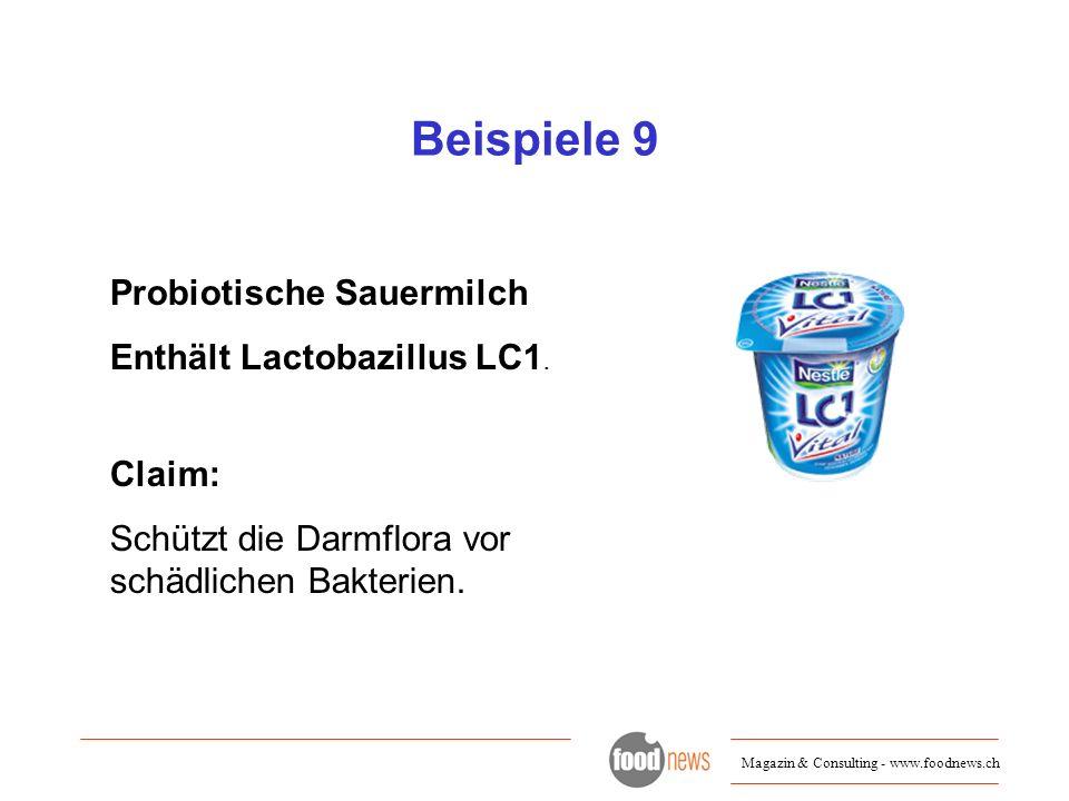 Magazin & Consulting - www.foodnews.ch Beispiele 9 Probiotische Sauermilch Enthält Lactobazillus LC1. Claim: Schützt die Darmflora vor schädlichen Bak