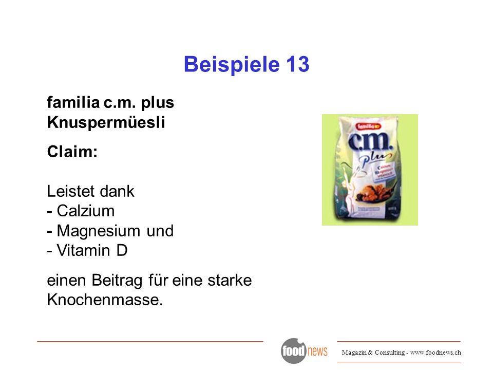 Magazin & Consulting - www.foodnews.ch Beispiele 13 familia c.m. plus Knuspermüesli Claim: Leistet dank - Calzium - Magnesium und - Vitamin D einen Be