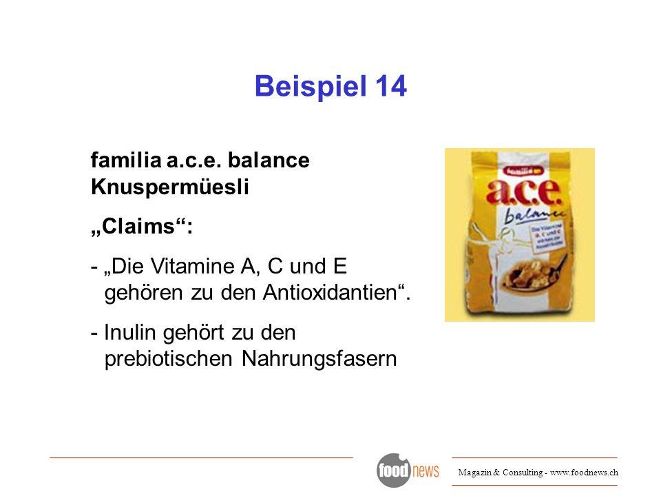 Magazin & Consulting - www.foodnews.ch Beispiel 14 familia a.c.e. balance Knuspermüesli Claims: - Die Vitamine A, C und E gehören zu den Antioxidantie