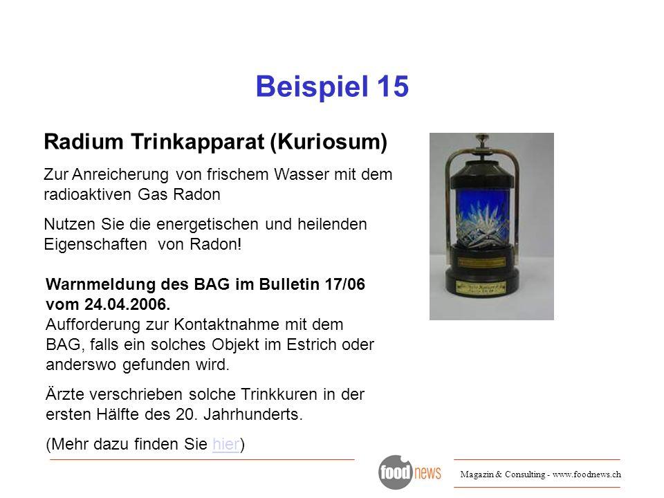 Magazin & Consulting - www.foodnews.ch Beispiel 15 Radium Trinkapparat (Kuriosum) Zur Anreicherung von frischem Wasser mit dem radioaktiven Gas Radon