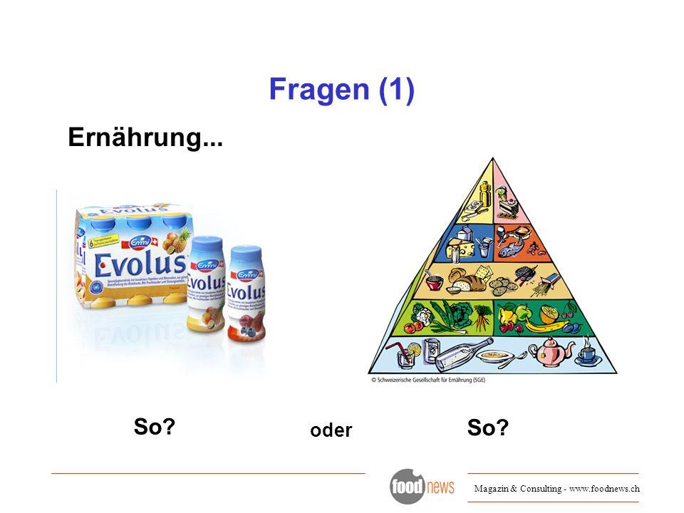 Magazin & Consulting - www.foodnews.ch Fragen (1) Ernährung... So? oder So?