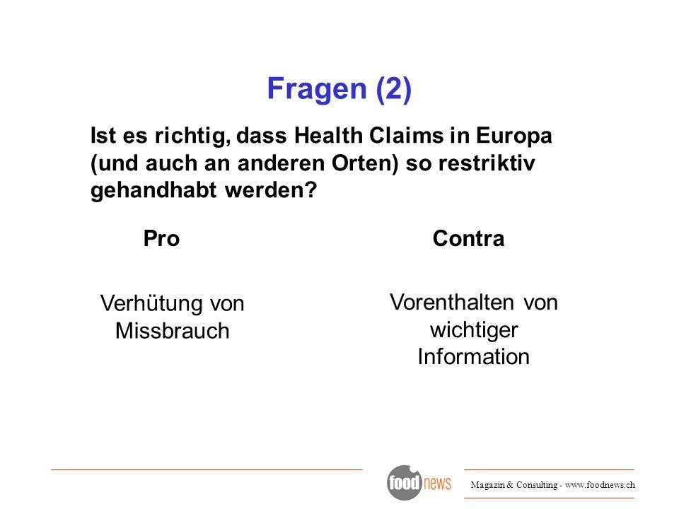 Magazin & Consulting - www.foodnews.ch Fragen (2) Ist es richtig, dass Health Claims in Europa (und auch an anderen Orten) so restriktiv gehandhabt we