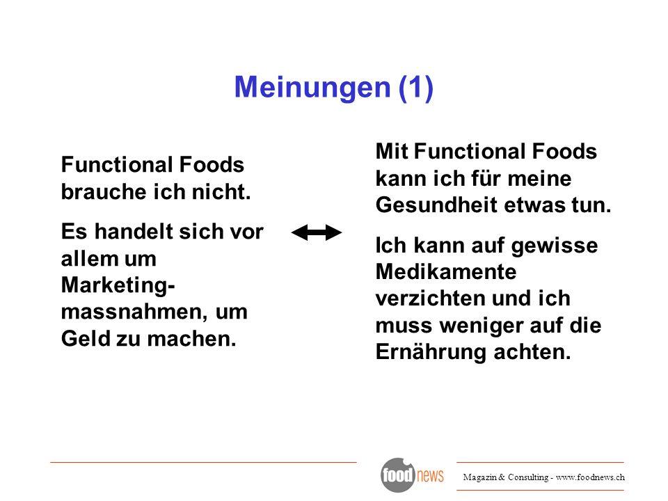 Magazin & Consulting - www.foodnews.ch Meinungen (1) Functional Foods brauche ich nicht. Es handelt sich vor allem um Marketing- massnahmen, um Geld z