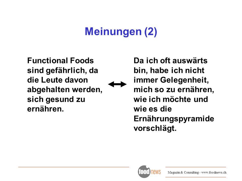 Magazin & Consulting - www.foodnews.ch Meinungen (2) Functional Foods sind gefährlich, da die Leute davon abgehalten werden, sich gesund zu ernähren.