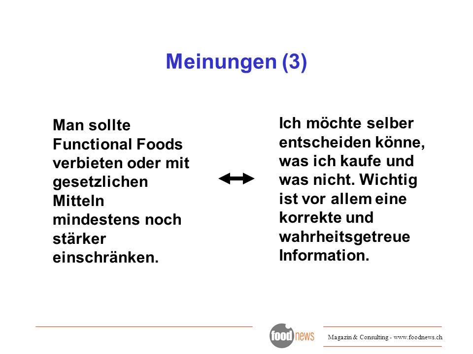 Magazin & Consulting - www.foodnews.ch Meinungen (3) Man sollte Functional Foods verbieten oder mit gesetzlichen Mitteln mindestens noch stärker einsc