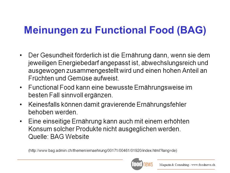 Magazin & Consulting - www.foodnews.ch Meinungen zu Functional Food (BAG) Der Gesundheit förderlich ist die Ernährung dann, wenn sie dem jeweiligen En