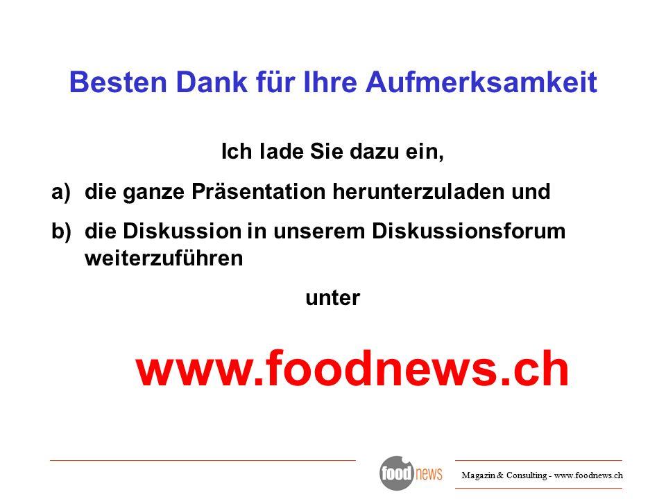 Magazin & Consulting - www.foodnews.ch Besten Dank für Ihre Aufmerksamkeit Magazin & Consulting - www.foodnews.ch Ich lade Sie dazu ein, a)die ganze P