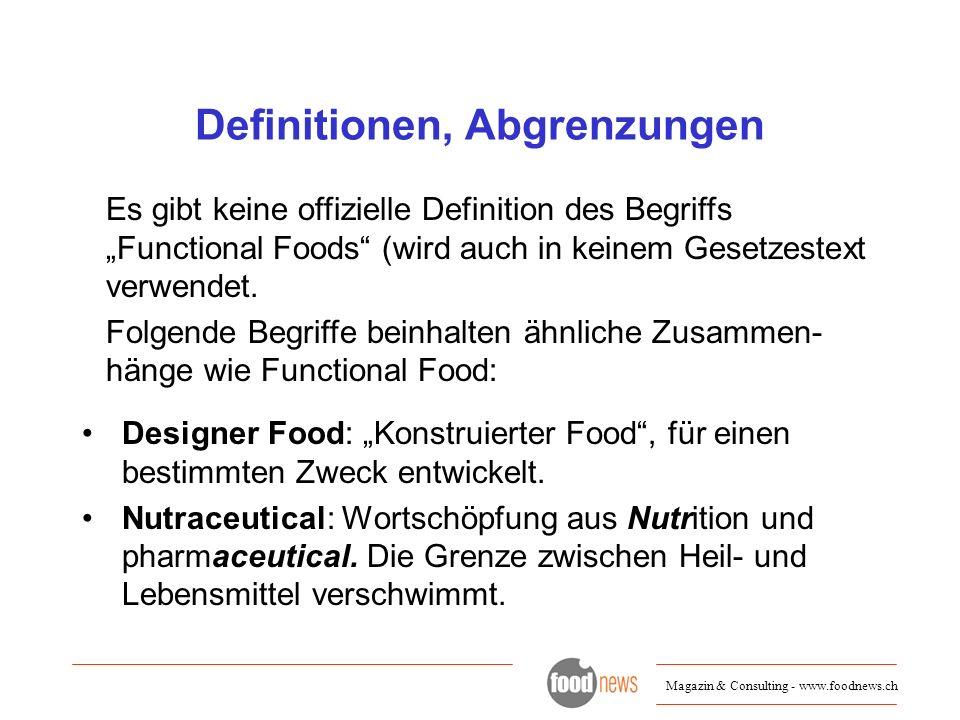 Magazin & Consulting - www.foodnews.ch Definitionen, Abgrenzungen Designer Food: Konstruierter Food, für einen bestimmten Zweck entwickelt. Nutraceuti