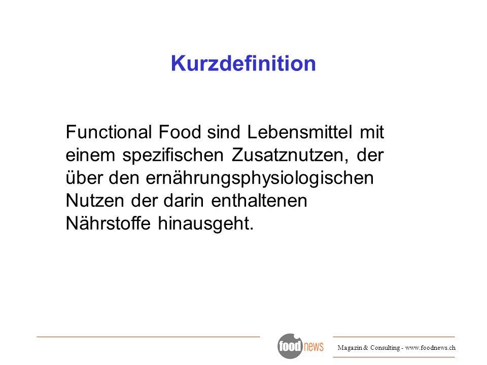 Magazin & Consulting - www.foodnews.ch Kurzdefinition Functional Food sind Lebensmittel mit einem spezifischen Zusatznutzen, der über den ernährungsph
