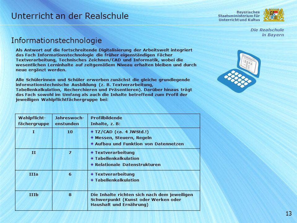 13 Unterricht an der Realschule Die Realschule in Bayern Bayerisches Staatsministerium für Unterricht und Kultus Informationstechnologie Als Antwort a