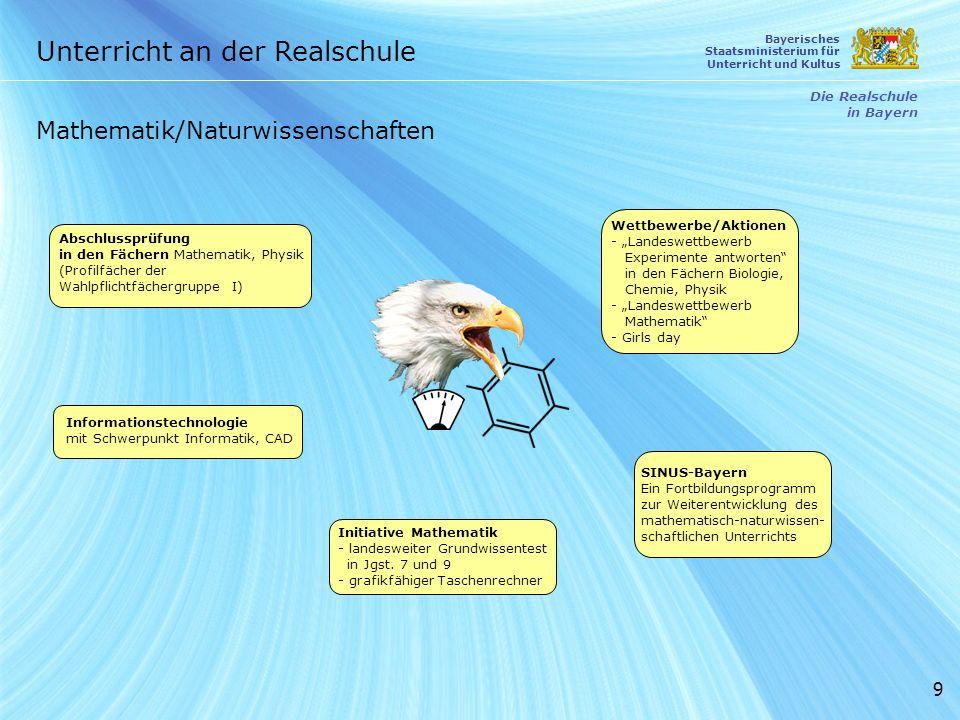 9 Abschlussprüfung in den Fächern Mathematik, Physik (Profilfächer der Wahlpflichtfächergruppe I) Unterricht an der Realschule Die Realschule in Bayer