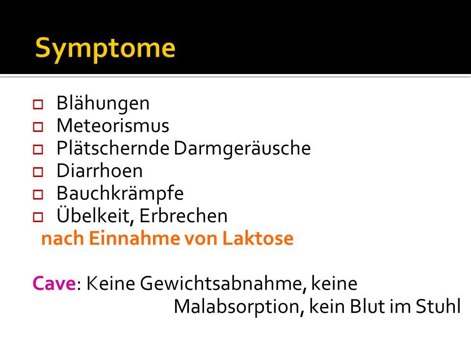 Symptome Blähungen Meteorismus Plätschernde Darmgeräusche Diarrhoen Bauchkrämpfe Übelkeit, Erbrechen nach Einnahme von Laktose Cave: Keine Gewichtsabn