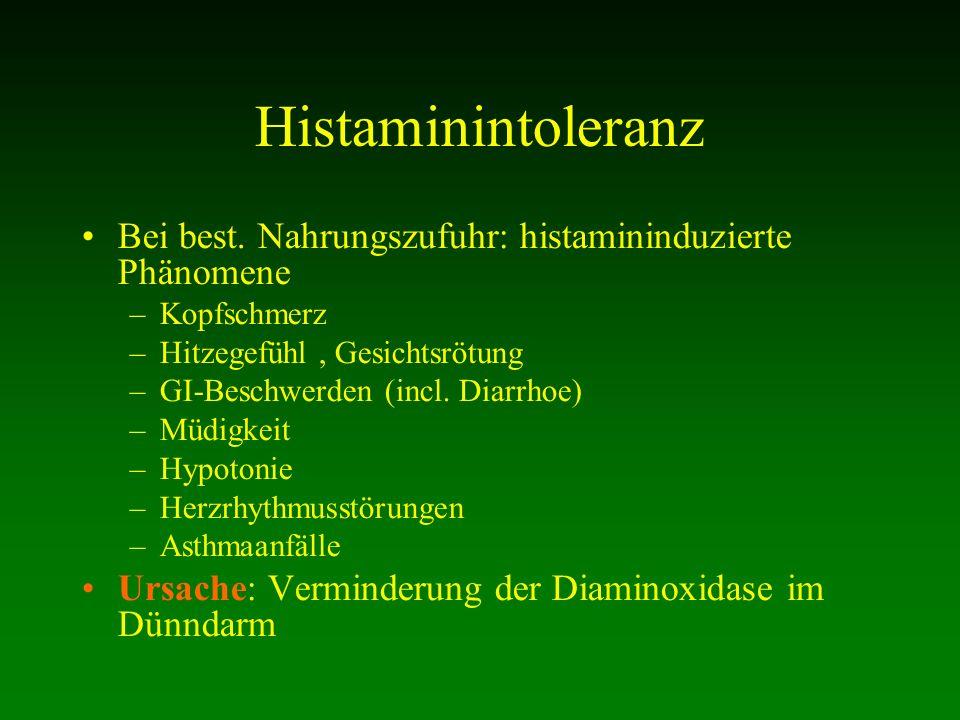 Bei best. Nahrungszufuhr: histamininduzierte Phänomene –Kopfschmerz –Hitzegefühl, Gesichtsrötung –GI-Beschwerden (incl. Diarrhoe) –Müdigkeit –Hypotoni