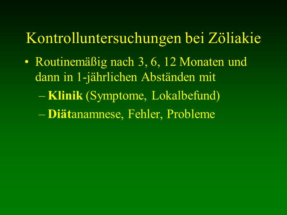 Kontrolluntersuchungen bei Zöliakie Routinemäßig nach 3, 6, 12 Monaten und dann in 1-jährlichen Abständen mit –Klinik (Symptome, Lokalbefund) –Diätana