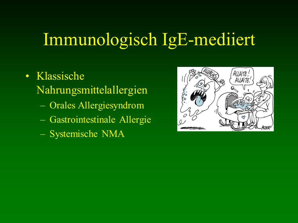 Immunologisch IgE-mediiert Klassische Nahrungsmittelallergien –Orales Allergiesyndrom –Gastrointestinale Allergie –Systemische NMA