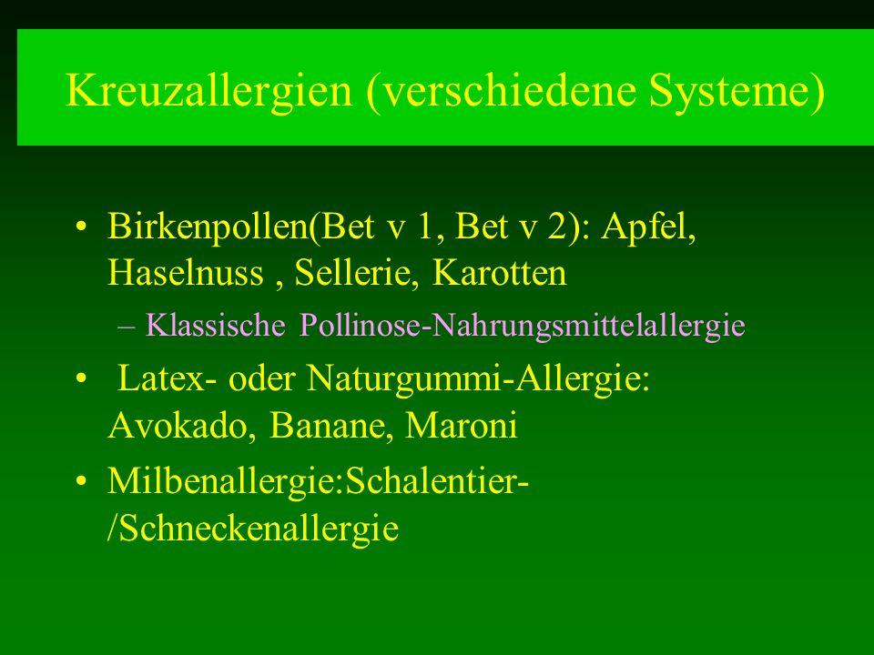 Kreuzallergien (verschiedene Systeme) Birkenpollen(Bet v 1, Bet v 2): Apfel, Haselnuss, Sellerie, Karotten –Klassische Pollinose-Nahrungsmittelallergi