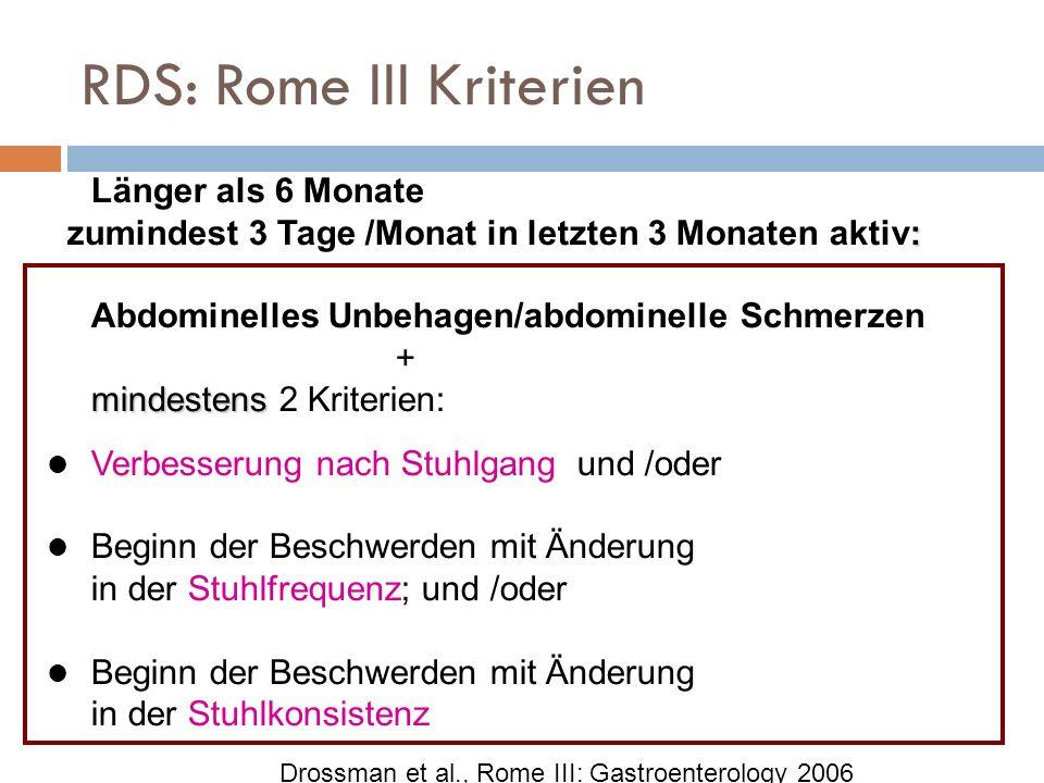 RDS: Rome III Kriterien Länger als 6 Monate : zumindest 3 Tage /Monat in letzten 3 Monaten aktiv: mindestens Abdominelles Unbehagen/abdominelle Schmer