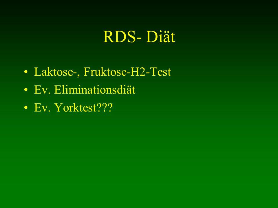 RDS- Diät Laktose-, Fruktose-H2-Test Ev. Eliminationsdiät Ev. Yorktest???