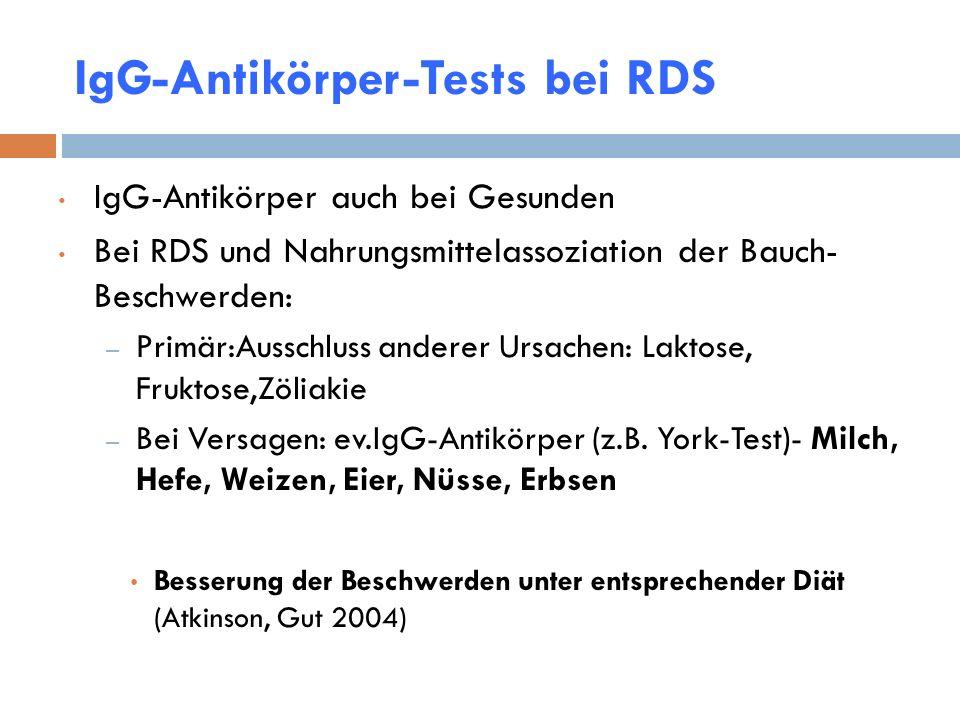 IgG-Antikörper-Tests bei RDS IgG-Antikörper auch bei Gesunden Bei RDS und Nahrungsmittelassoziation der Bauch- Beschwerden: – Primär:Ausschluss andere