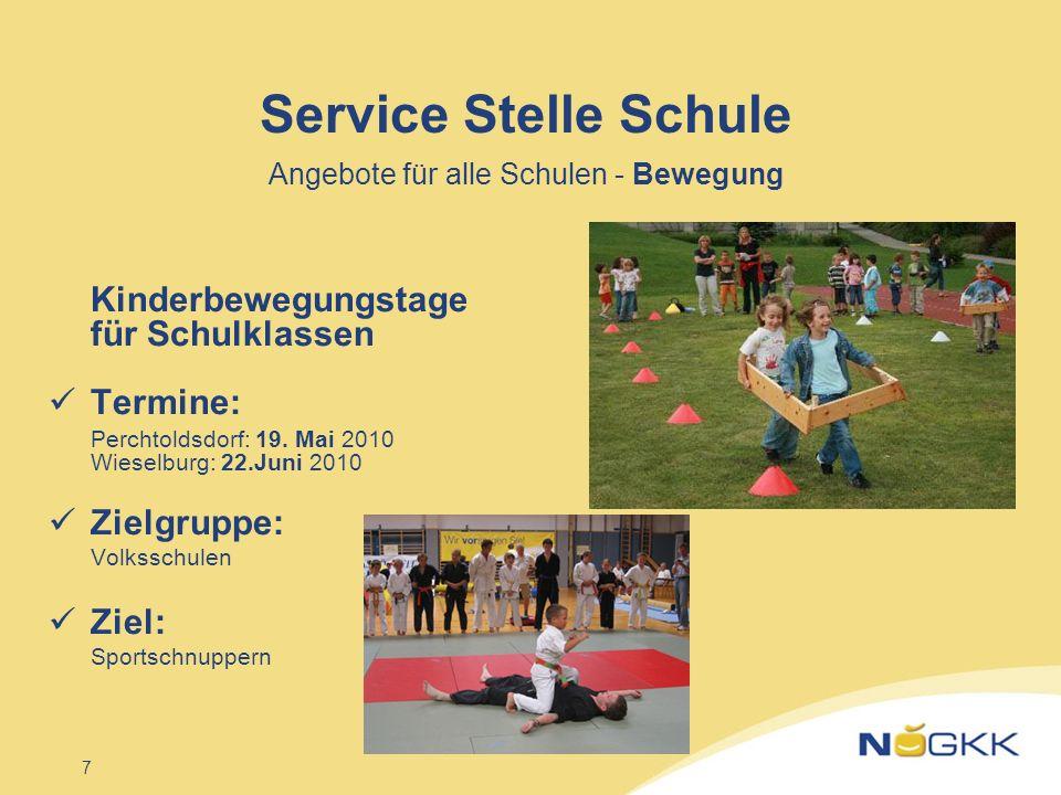 7 Service Stelle Schule Angebote für alle Schulen - Bewegung Kinderbewegungstage für Schulklassen Termine: Perchtoldsdorf: 19. Mai 2010 Wieselburg: 22
