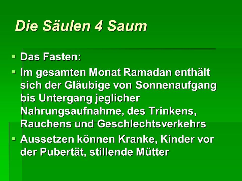 Die Säulen 4 Saum Das Fasten: Das Fasten: Im gesamten Monat Ramadan enthält sich der Gläubige von Sonnenaufgang bis Untergang jeglicher Nahrungsaufnah