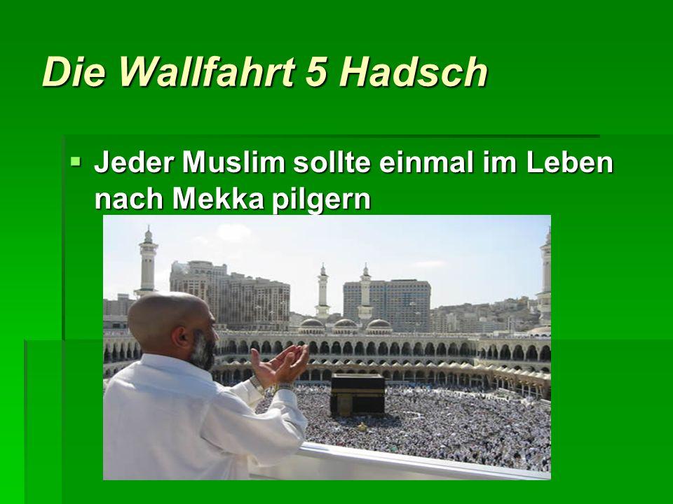 Die Wallfahrt 5 Hadsch Jeder Muslim sollte einmal im Leben nach Mekka pilgern Jeder Muslim sollte einmal im Leben nach Mekka pilgern