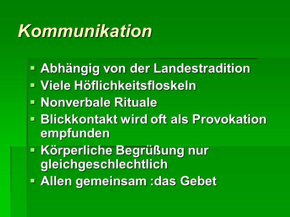 Kommunikation Abhängig von der Landestradition Abhängig von der Landestradition Viele Höflichkeitsfloskeln Viele Höflichkeitsfloskeln Nonverbale Ritua