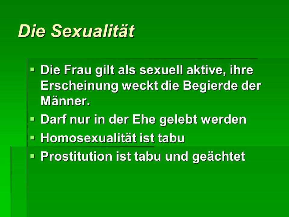 Die Sexualität Die Frau gilt als sexuell aktive, ihre Erscheinung weckt die Begierde der Männer. Die Frau gilt als sexuell aktive, ihre Erscheinung we