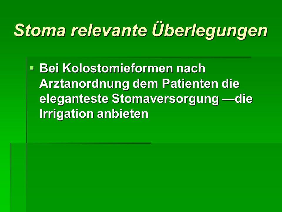 Stoma relevante Überlegungen Bei Kolostomieformen nach Arztanordnung dem Patienten die eleganteste Stomaversorgung die Irrigation anbieten Bei Kolosto
