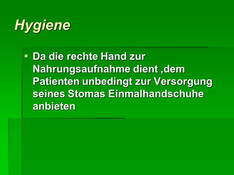 Hygiene Da die rechte Hand zur Nahrungsaufnahme dient,dem Patienten unbedingt zur Versorgung seines Stomas Einmalhandschuhe anbieten Da die rechte Han