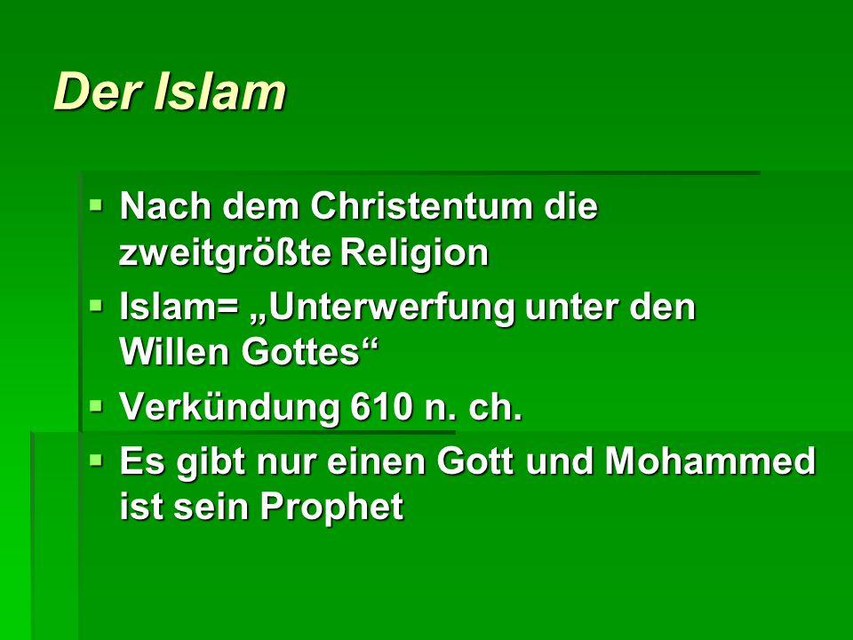 Der Islam Nach dem Christentum die zweitgrößte Religion Nach dem Christentum die zweitgrößte Religion Islam= Unterwerfung unter den Willen Gottes Isla