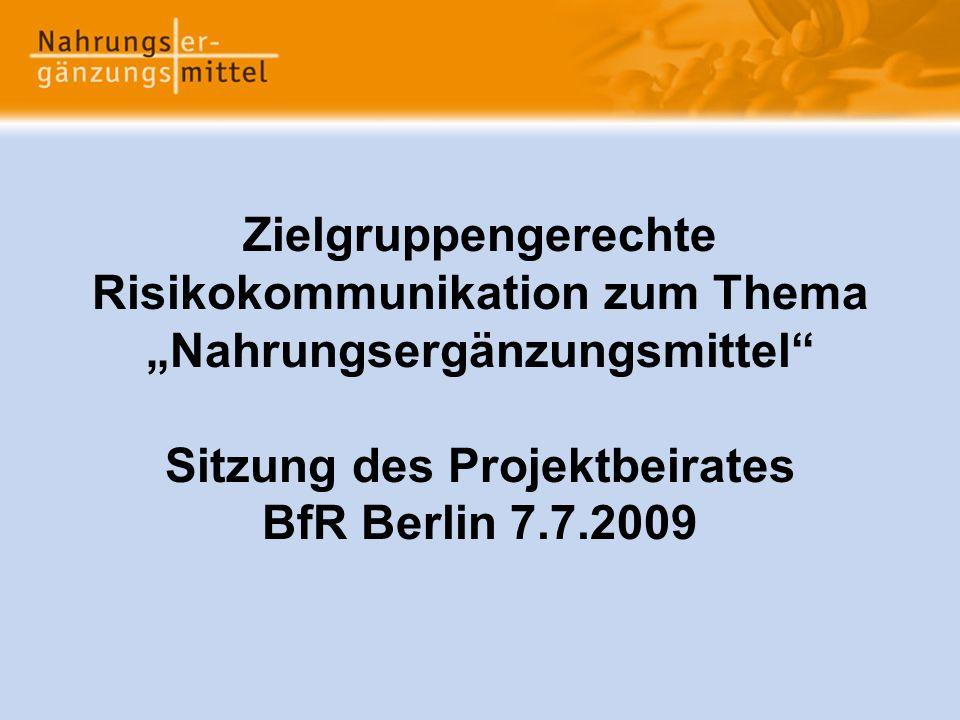 Zielgruppengerechte Risikokommunikation zum Thema Nahrungsergänzungsmittel Sitzung des Projektbeirates BfR Berlin 7.7.2009