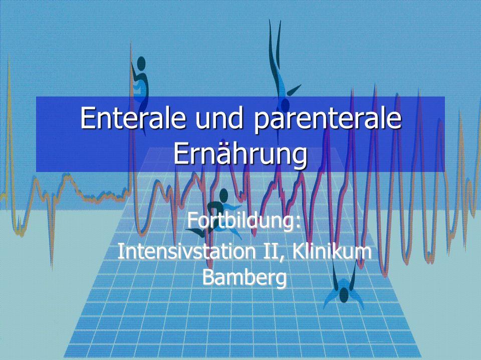 Enterale und parenterale Ernährung Fortbildung: Intensivstation II, Klinikum Bamberg
