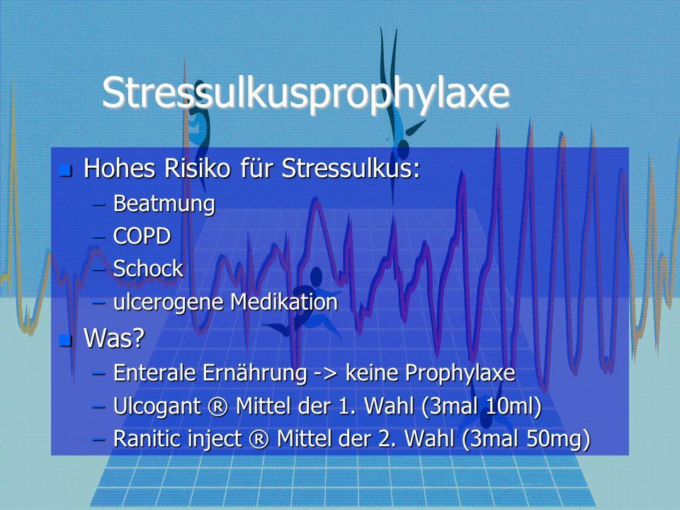 Stressulkusprophylaxe Hohes Risiko für Stressulkus: Hohes Risiko für Stressulkus: –Beatmung –COPD –Schock –ulcerogene Medikation Was? Was? –Enterale E