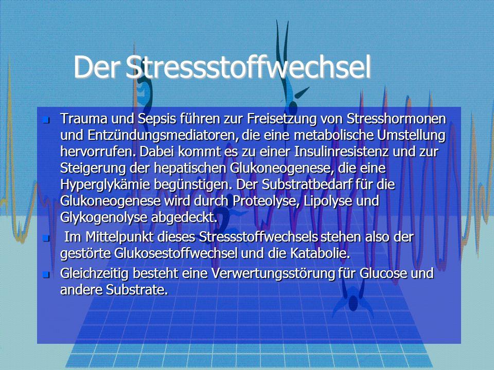 Der Stressstoffwechsel Trauma und Sepsis führen zur Freisetzung von Stresshormonen und Entzündungsmediatoren, die eine metabolische Umstellung hervorr