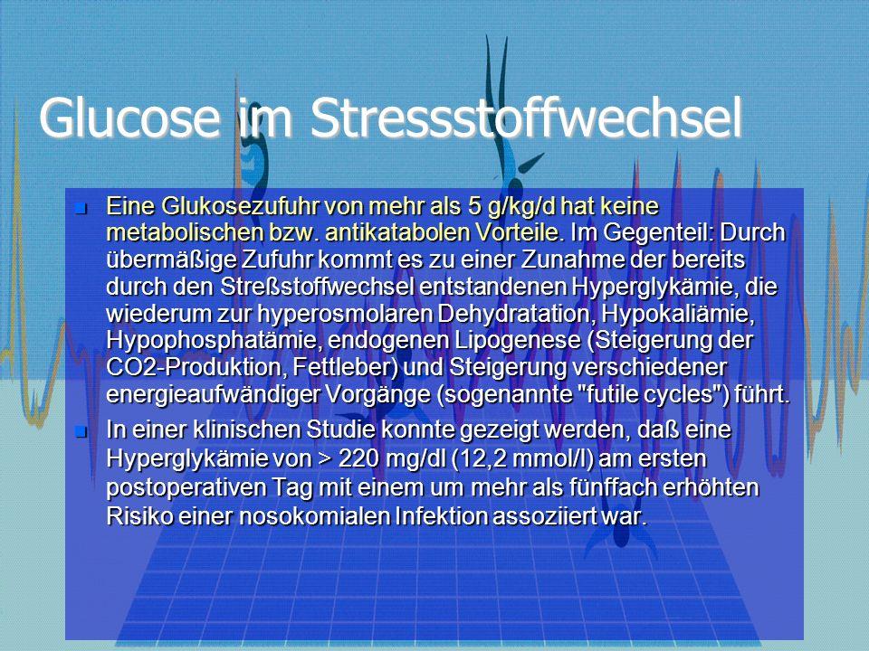 Glucose im Stressstoffwechsel Eine Glukosezufuhr von mehr als 5 g/kg/d hat keine metabolischen bzw. antikatabolen Vorteile. Im Gegenteil: Durch übermä