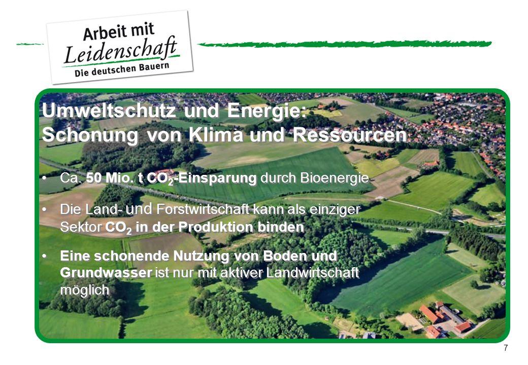 7 Umweltschutz und Energie: Schonung von Klima und Ressourcen Ca. 50 Mio. t CO 2 -Einsparung durch Bioenergie Die Land- und Forstwirtschaft kann als e