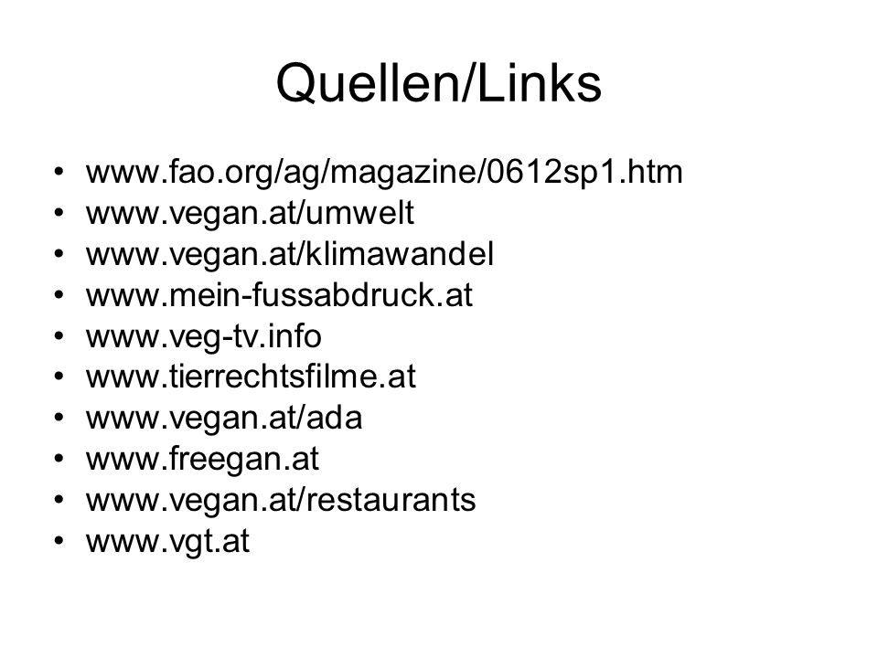 Quellen/Links www.fao.org/ag/magazine/0612sp1.htm www.vegan.at/umwelt www.vegan.at/klimawandel www.mein-fussabdruck.at www.veg-tv.info www.tierrechtsf